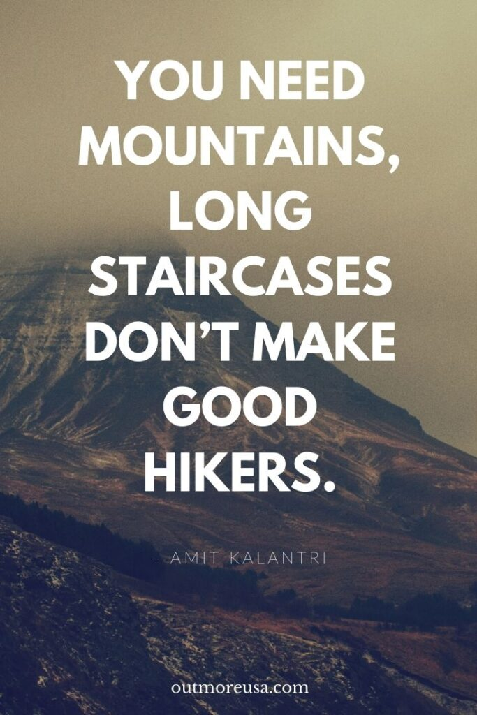 """You need mountains, long staircases don't make good hikers.""  Amit Kalantri quotes and 125 Sensational Hiking Quotes with Images for Pinterest and Instagram 