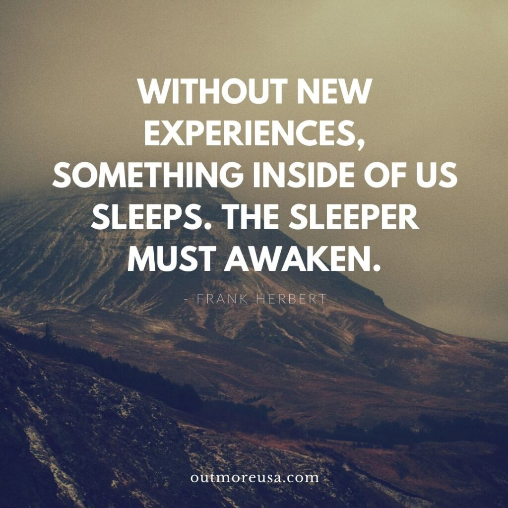 """Without new experiences, something inside of us sleeps. The sleeper must awaken."" - Frank Herbert quotes 