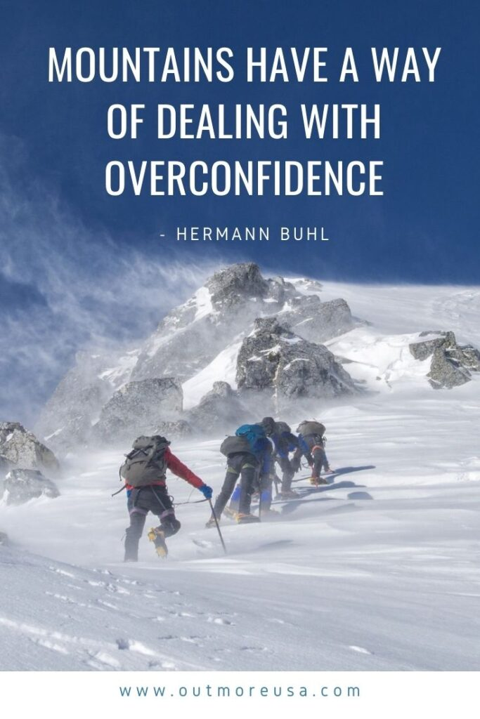 """Mountains have a way of dealing with overconfidence."" -  Hermann Buhl quotes 