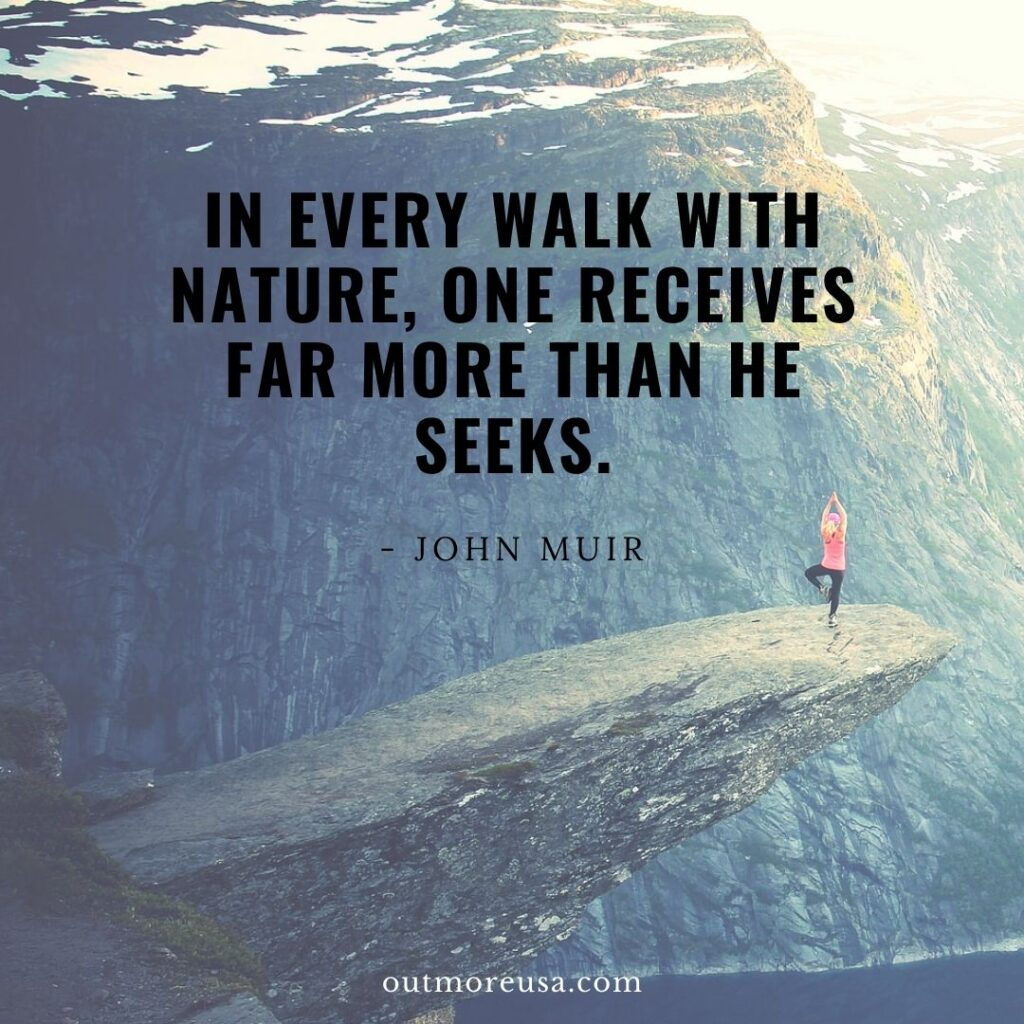 """In every walk with nature, one receives far more than he seeks."" - John Muir quotes 