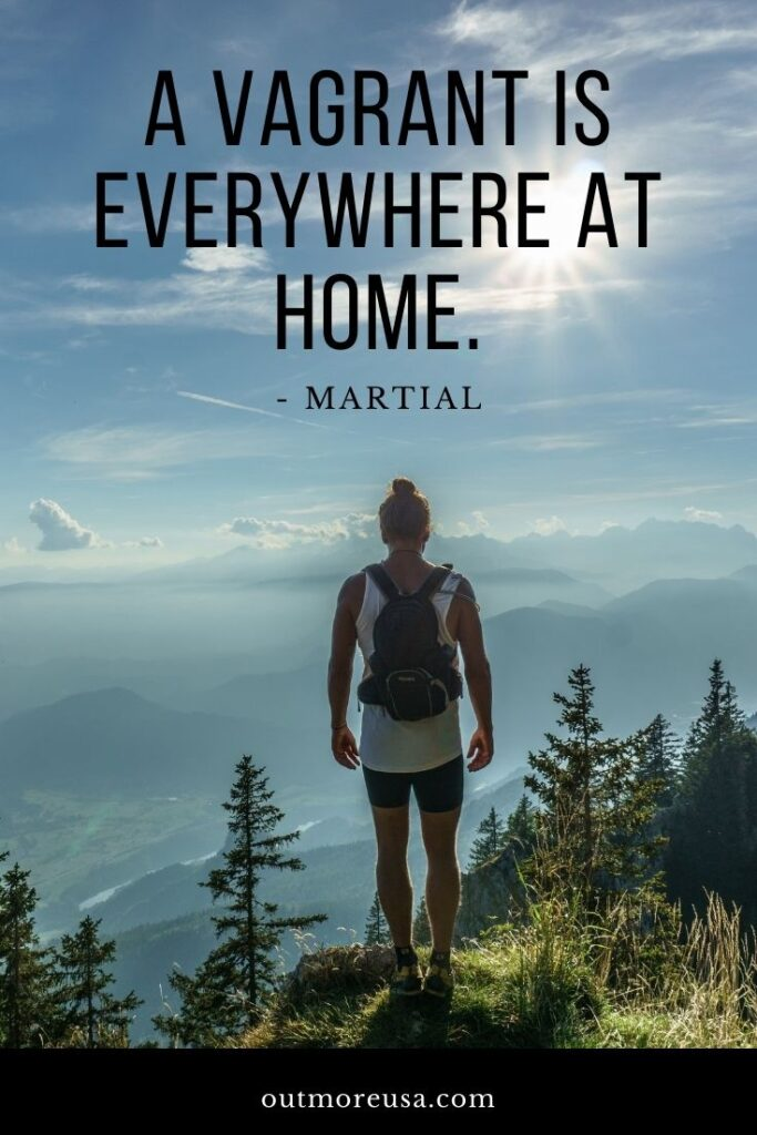 """""A vagrant is everywhere at home."" - Martial quotes 
