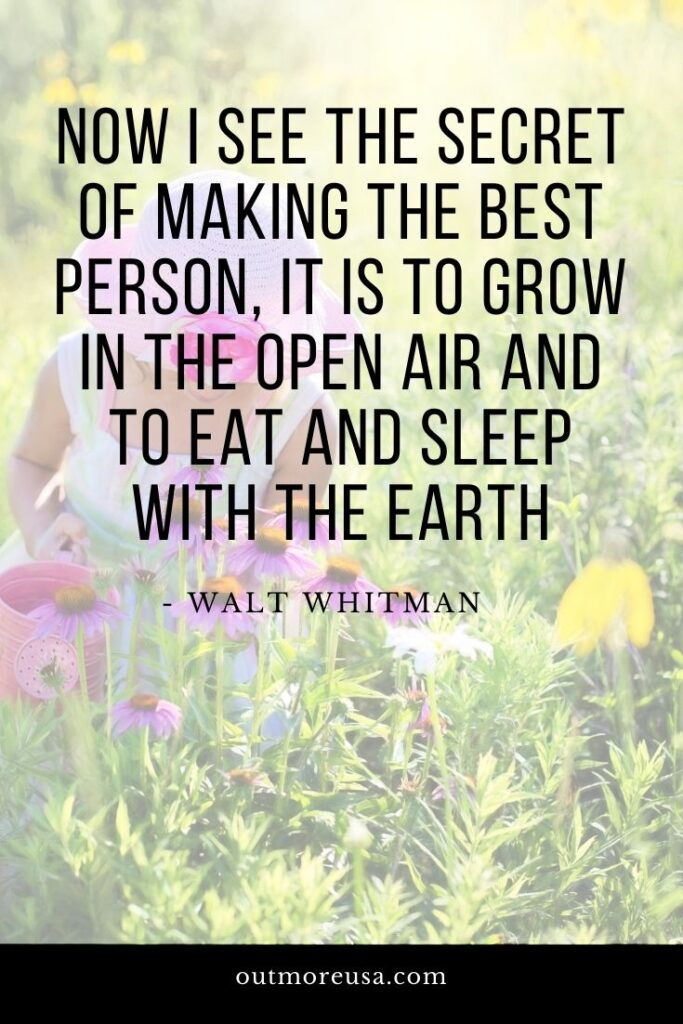 """Now I see the secret of making the best person, it is to grow in the open air and to eat and sleep with the earth."" - Walt Whitman quotes 