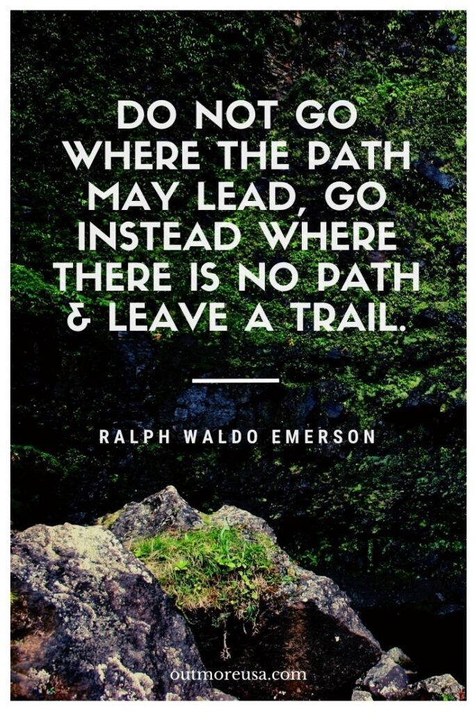 """Do not go where the path may lead, go instead where there is no path & leave a trail."" - Ralph Waldo Emerson quotes 