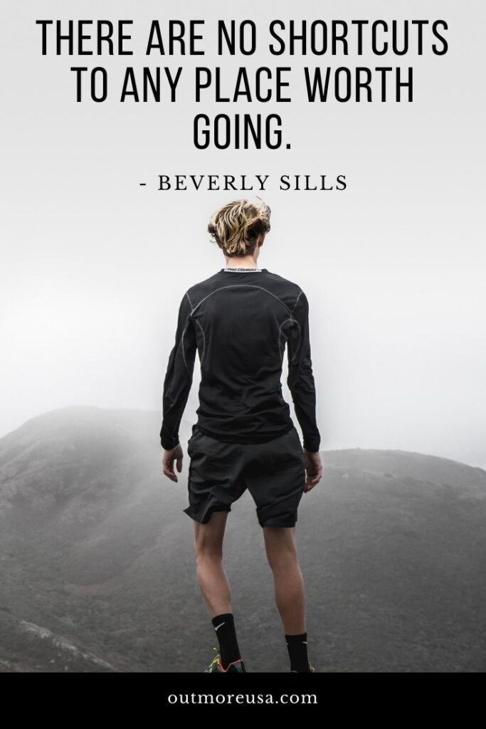 """There are no shortcuts to any place worth going."" - Beverly Sills quotes 