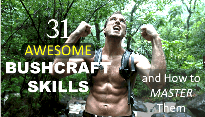 31 Awesome Bushcraft Skills and How to Master Them