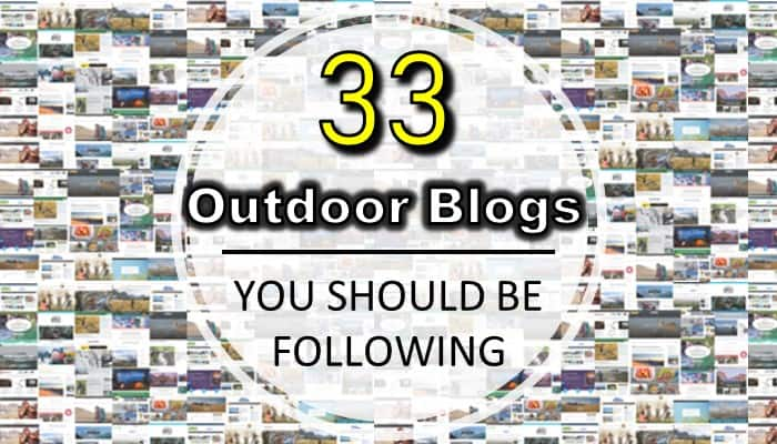 33 Outdoor Blogs You Should be Following - Backpacking, Adventure, Family Camping, and Outdoor Food blogs
