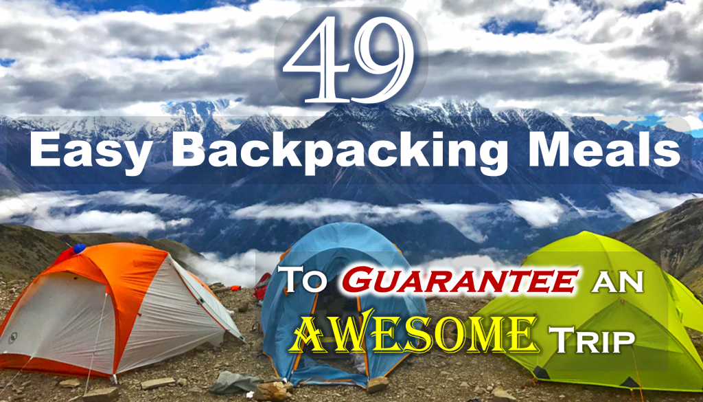 49 Easy Backpacking Meals to Guarantee an Awesome Trip