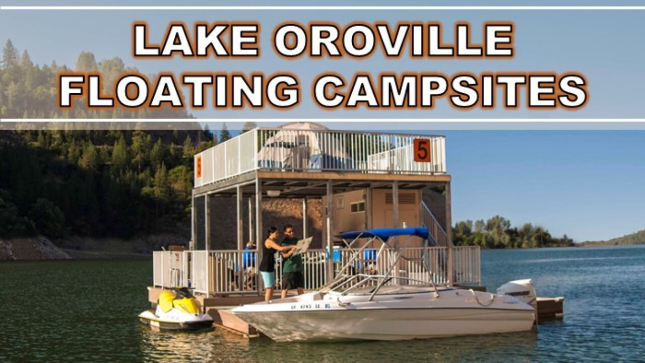 Add Lake Oroville Floating Campsites To Your Must See List Outmore