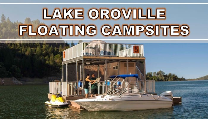 Add Lake Oroville Floating Campsites to Your Must-See List