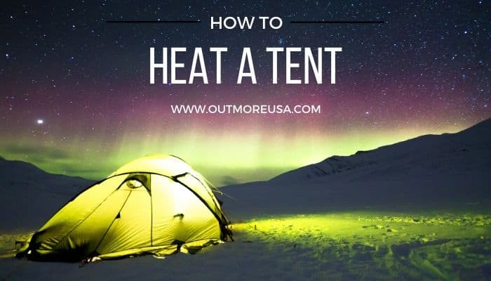 How to Heat a Tent 9 Safe and Efficient Ways