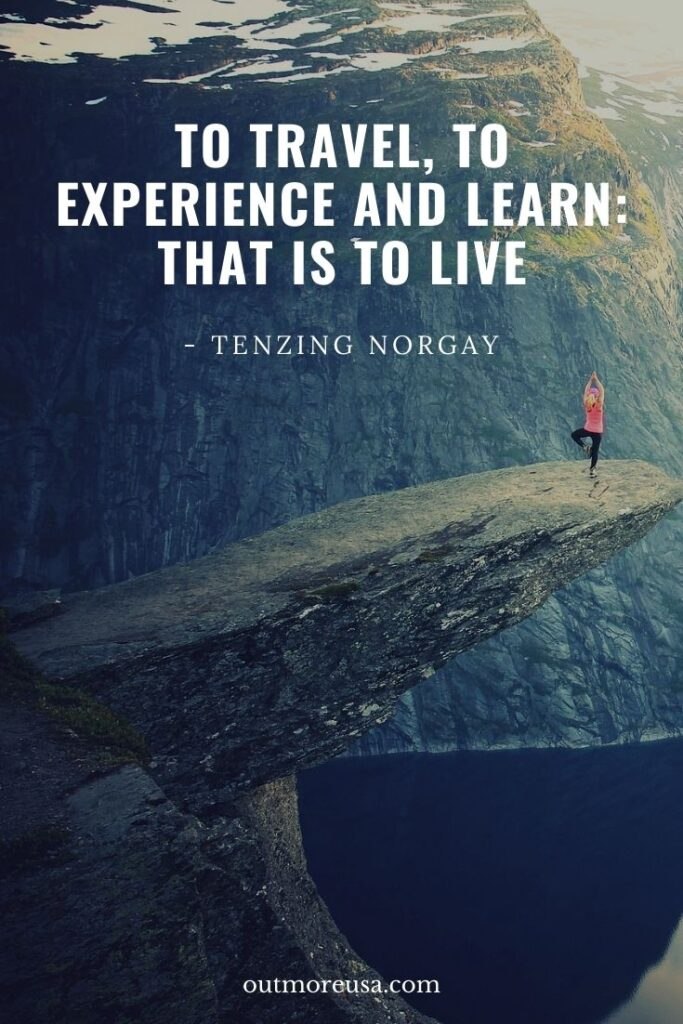 """To travel, to experience and learn: that is to live.""- Tenzing Norgay quotes 