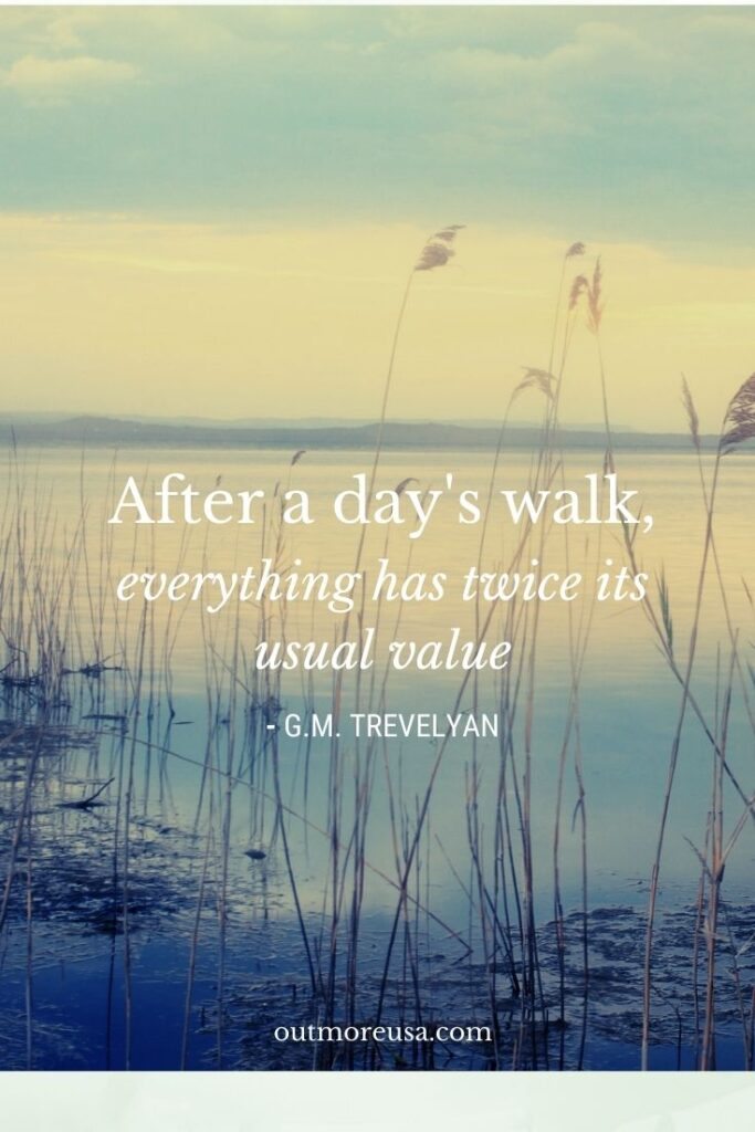 """After a day's walk, everything has twice its usual value."" - G.M. Trevelyan quotes 
