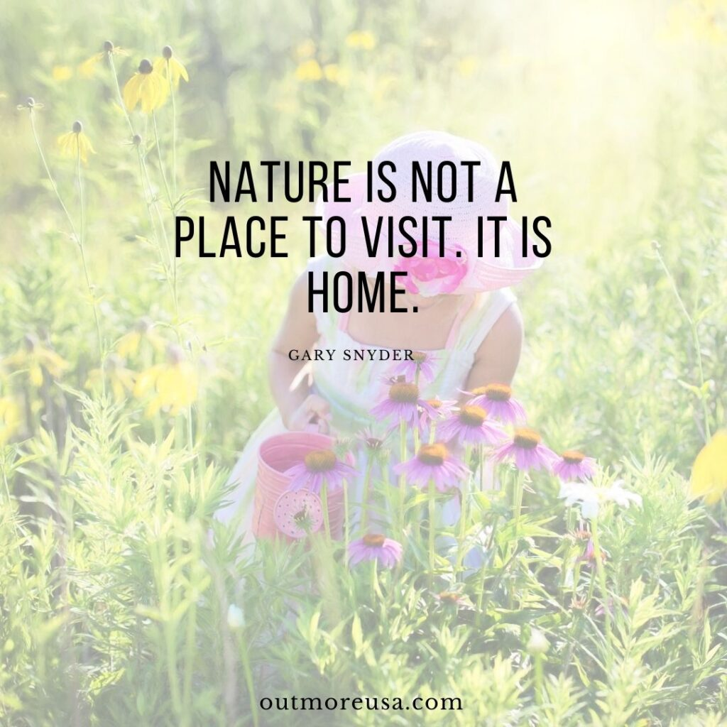"""Nature is not a place to visit. It is home."" - Gary Snyder quotes 