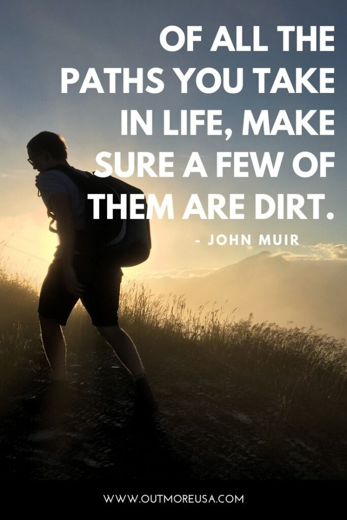 """Of all the paths you take in life, make sure a few of them are dirt."" - John Muir quotes 