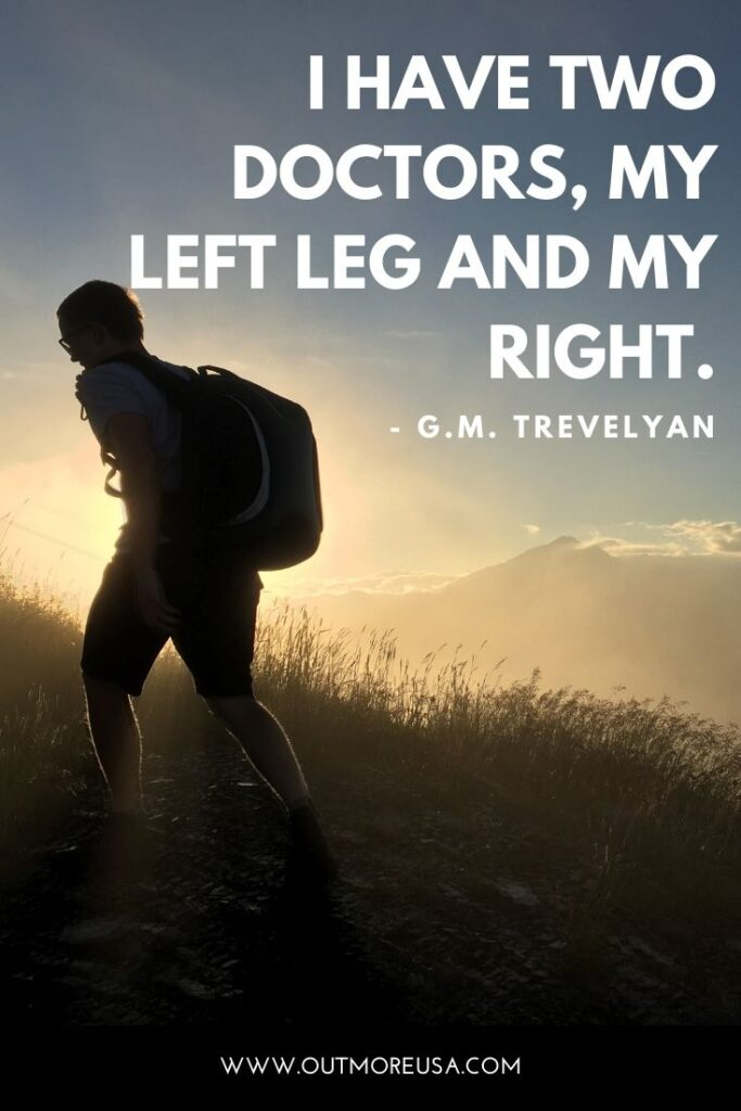 """I have two doctors, my left leg and my right."" - G.M. Trevelyan quotes 