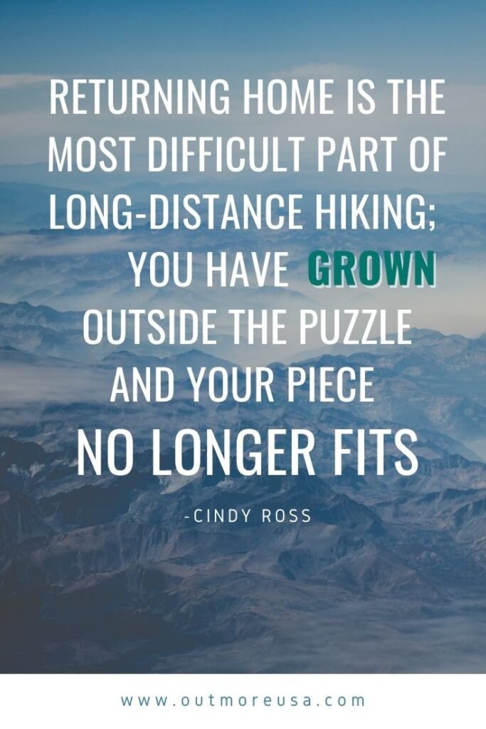 """Returning home is the most difficult part of long-distance hiking; You have grown outside the puzzle and your piece no longer fits."" - Cindy Ross quotes 