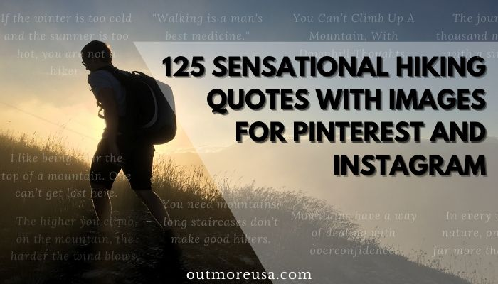 125 Sensational Hiking Quotes with Images for Pinterest and Instagram